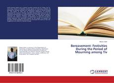Bookcover of Bereavement: Festivities During the Period of Mourning among Tiv