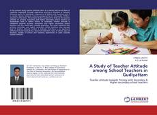 Bookcover of A Study of Teacher Attitude among School Teachers in Gudiyattam