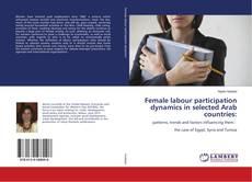 Couverture de Female labour participation dynamics in selected Arab countries: