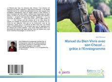 Bookcover of Manuel du Bien Vivre avec son Cheval ... grâce à l'Ennéagramme