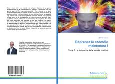 Bookcover of Reprenez le contrôle maintenant !