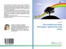 Bookcover of Ces enfants qui nous dérangent, apprenons à les aimer