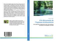 Bookcover of A la découverte de l'hypnose éricksonienne