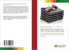 Bookcover of Destinação dos resíduos de CRT: O caso Sony Brasil Ltda