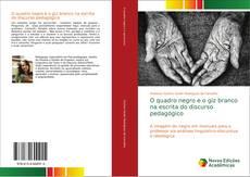 Bookcover of O quadro negro e o giz branco na escrita do discurso pedagógico
