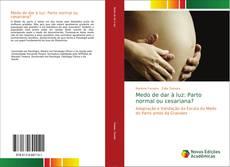 Bookcover of Medo de dar à luz: Parto normal ou cesariana?