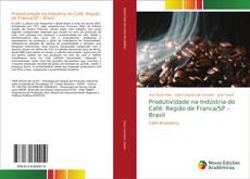 Обложка Produtividade na Indústria do Café: Região de Franca/SP – Brasil