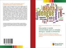 Bookcover of Educação e saúde necessidade para a relação dengue, saúde e ambiente