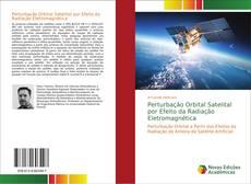Bookcover of Perturbação Orbital Satelital por Efeito da Radiação Eletromagnética