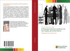 Bookcover of A Relação teoria e prática na formação do enfermeiro
