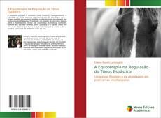 Bookcover of A Equoterapia na Regulação do Tônus Espástico