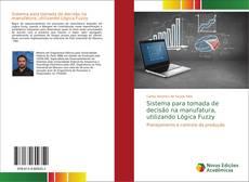 Bookcover of Sistema para tomada de decisão na manufatura, utilizando Lógica Fuzzy