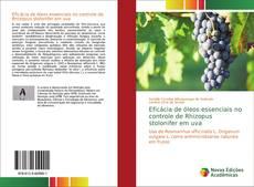 Capa do livro de Eficácia de óleos essenciais no controle de Rhizopus stolonifer em uva