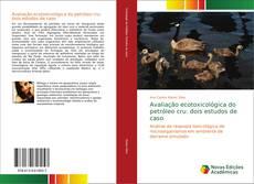 Avaliação ecotoxicológica do petróleo cru: dois estudos de caso的封面