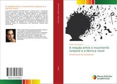 Bookcover of A relação entre o movimento corporal e a técnica vocal