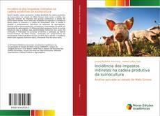 Bookcover of Incidência dos impostos indiretos na cadeia produtiva da suinocultura