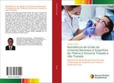 Bookcover of Resistência de União do Cimento Resinoso à Superfície do Titânio e Zirconia Tratado e não Tratado