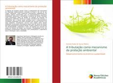 Bookcover of A tributação como mecanismo de proteção ambiental