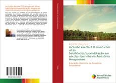 Bookcover of Inclusão escolar? O aluno com altas habilidades/superdotação em escola ribeirinha na Amazônia Amapaense.