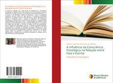 Bookcover of A Influência da Consciência Fonológica na Relação entre Fala e Escrita
