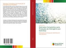 Bookcover of Eletrodos Compósitos para Produção de Hidrogênio por Eletrólise