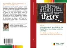 Обложка O problema da dominação na filosofia da práxis de Antonio Gramsci