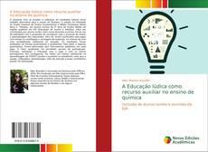 A Educação lúdica como recurso auxiliar no ensino de química的封面