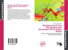 Capa do livro de Background Of The Occupation And Annexation Of the Baltic States
