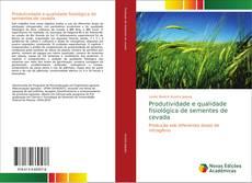 Capa do livro de Produtividade e qualidade fisiológica de sementes de cevada