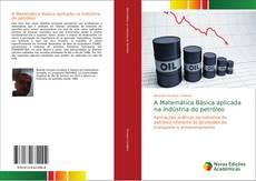 Copertina di A Matemática Básica aplicada na indústria do petróleo