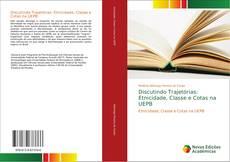 Bookcover of Discutindo Trajetórias: Etnicidade, Classe e Cotas na UEPB