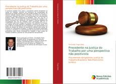 Capa do livro de Precedente na Justiça do Trabalho por uma perspectiva não positivista