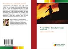Borítókép a  A resistência da subjetividade feminina - hoz