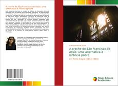 Bookcover of A creche de São Francisco de Assis: uma alternativa à infância pobre