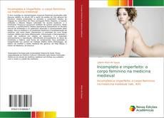Buchcover von Incompleto e imperfeito: o corpo feminino na medicina medieval