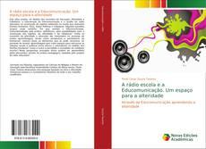 Bookcover of A rádio escola e a Educomunicação. Um espaço para a alteridade