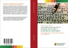 Capa do livro de Liberdade para apurar os sentidos do mundo: a produção de reportagem