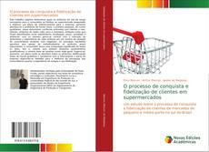 Borítókép a  O processo de conquista e fidelização de clientes em supermercados - hoz
