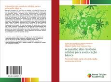 Bookcover of A questão dos resíduos sólidos para a educação básica