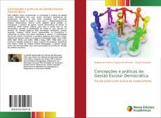 Bookcover of Concepções e práticas de Gestão Escolar Democrática