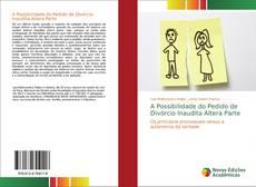 Portada del libro de A Possibilidade do Pedido de Divórcio Inaudita Altera Parte