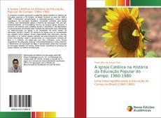 Capa do livro de A Igreja Católica na História da Educação Popular do Campo: 1960-1980