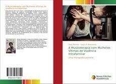 Bookcover of A Musicoterapia com Mulheres Vítimas de Violência Intrafamiliar
