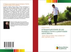 Bookcover of A Responsabilidade do pai biológico frente a paternidade sócio afetiva