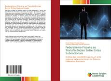Couverture de Federalismo Fiscal e as Transferências Entre Entes Subnacionais