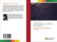 Bookcover of A vida religiosa e o cotidiano das mulheres: