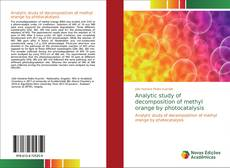 Bookcover of Analytic study of decomposition of methyl orange by photocatalysis