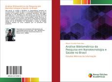 Análise Bibliométrica da Pesquisa em Nanotecnologia e Saúde no Brasil kitap kapağı
