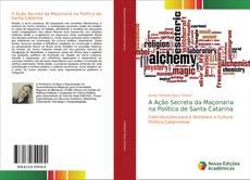 Bookcover of A Ação Secreta da Maçonaria na Política de Santa Catarina