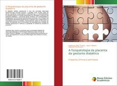 Bookcover of A fisiopatologia da placenta da gestante diabética